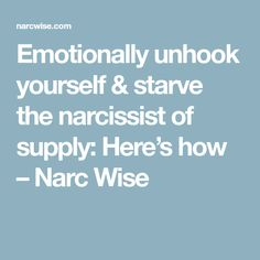 Emotionally unhook yourself & starve the narcissist of supply: Here's how – Narc Wise