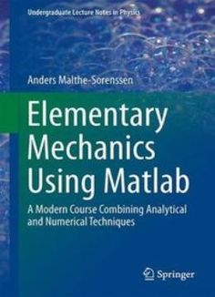 Elementary Mechanics Using Matlab: A Modern Course Combining Analytical And Numerical Techniques