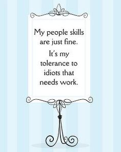 Funny pictures about My people skills. Oh, and cool pics about My people skills. Also, My people skills photos. Great Quotes, Quotes To Live By, Me Quotes, Funny Quotes, Inspirational Quotes, Famous Quotes, Humorous Sayings, Motivational, People Quotes