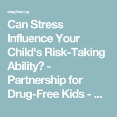 Can Stress Influence Your Child's Risk-Taking Ability? - Partnership for Drug-Free Kids - Where Families Find Answers