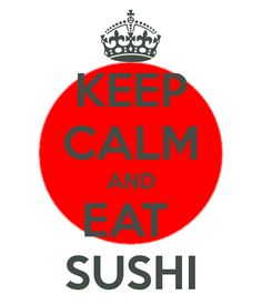 keep calm n eat sushi every Monday