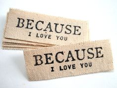 6 Hand Stamped Because I Love You Canvas Gift / Package Tags