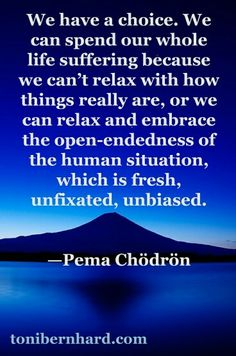 """Pema Chodron: """"…embrace the open-endedness of the human situation…"""" Man oh man, this is something I need to learn. So exactly where I am in life. Tao, Buddhist Quotes, Pema Chodron, Mindfulness Meditation, Meditation Quotes, Inner Peace, Thought Provoking, Deep Thoughts, Positive Quotes"""