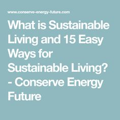 What is Sustainable Living and 15 Easy Ways for Sustainable Living? - Conserve Energy Future