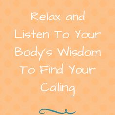 Relax and Listen To Your Body's Wisdom To Find Your Calling
