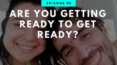 Are You Getting Ready To Get Ready?