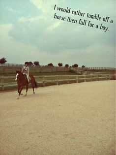 Exactly!!! I fell off a horse or more like slid off before I ever liked a boy and it hurt less