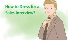 """The famous writer Oscar Wilde said""""You can never be overdressed orovereducated.""""This is very true for interviews as well especiallya job interview for sales role."""