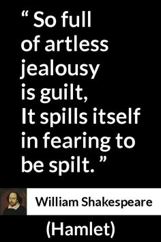 William Shakespeare quote about guilt from Hamlet - So full of artless jealousy is guilt, It spills itself in fearing to be spilt. Poetry Shakespeare, Shakespeare Love Quotes, William Shakespeare, Guilt Quotes, Jealousy Quotes, Quotes About Guilt, Bad Dreams Quotes, Dream Quotes, Anniversary Quotes For Husband