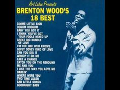 "Brenton Wood ~ I Think You've Got Your Fools Mixed Up  "" baby i got lucky again i made myself a million tears and another thing i want to say i found myself another friend"" JAM!"