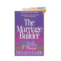 The Marriage Builder: Larry Crabb  Best. Marriage. Book. EVER.