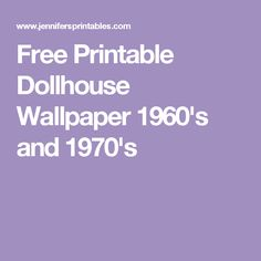 Free Printable Dollhouse Wallpaper 1960's and 1970's