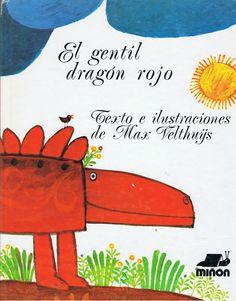 EL GENTIL DRAGÓN ROJO, de Max Velthuijs. Lo editó Miñón en España en los años 80. Está descatalogado. Sigue siendo muy actual. ¿Alguien se anima a publicarlo de nuevo?
