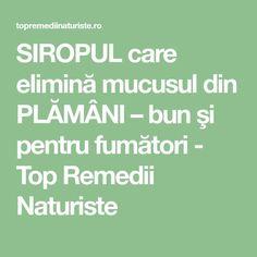 SIROPUL care elimină mucusul din PLĂMÂNI – bun şi pentru fumători - Top Remedii Naturiste Good To Know, Natural Remedies, Health Fitness, Food And Drink, Math Equations, Healthy, Romania, Medicine, Lungs