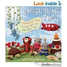 Amazon.com: Amigurumi Two!: Crocheted Toys for Me and You and Baby Too eBook: Ana Paula Rimoli: Kindle Store