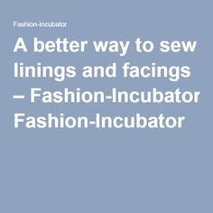 A better way to sew linings and facings – Fashion-Incubator