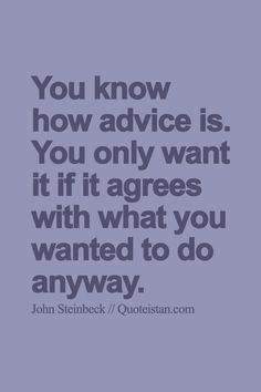 You know how advice is. You only want it if it agrees with what you wanted to do anyway. Status Quotes, Advice Quotes, Life Quotes, Big Words, Some Words, Real Talk, Forgiveness, Counseling, Quote Of The Day