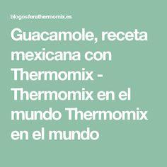 Guacamole, receta mexicana con Thermomix - Thermomix en el mundo Thermomix en el mundo