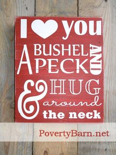 """$23 """"I love you a bushel and a pack and a hug around the neck"""" sign made from reclaimed pallet wood. Now available in the Poverty Barn Etsy shop!"""