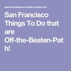 San Francisco Things To Do that are Off-the-Beaten-Path!