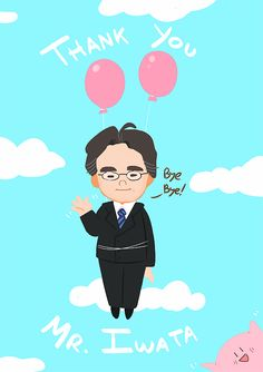 Bye Bye Iwata, All will miss you.