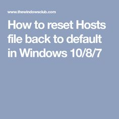 How to reset Hosts file back to default in Windows 10/8/7