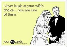 Free and Funny Anniversary Ecard: Never laugh at your wife's choice . Create and send your own custom Anniversary ecard. Lol, Haha Funny, Hilarious, Funny Stuff, Funny Shit, Funny Things, Funny Ads, Funny Images, Great Quotes