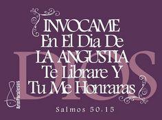 Salmos 50:15 E invócame en el día de la angustia; Te libraré, y tú me honrarás.