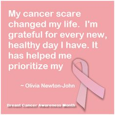 Reflective quote from Olivia Newton-John after her cancer scare. Repin to raise Breast Cancer Awareness.
