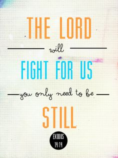 """""""The Lord will fight for you, and you shall hold your peace and remain at rest"""" (Exodus 14:14, AMP)"""