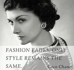 Coco Chanel once said 'Fashion fades - only style remains the same' #fashion #CocoChanel #fabulous #style #classic