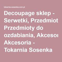 Decoupage sklep - Serwetki, Przedmioty do ozdabiania, Akcesoria - Tokarnia Sosenka