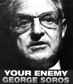 George Soros...You Enemy Behind The Scenes...His Goal Is To Have One World Government And A One World Economy. He Has Ruined The Economies In Several European Countries Already. Is He The Man Behind Our President? YES!