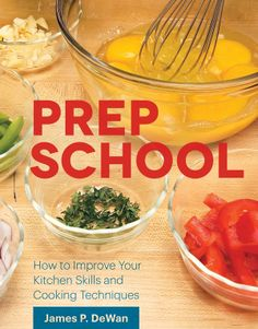 Prep School, How to Improve Your Kitchen Skills and Cooking Techniques