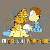 #garfield #popfunk This design is available as a Tshirt here: http://www.popfunk.com/mens-tees/garfield/garfield-classic/garfield-i-ll-rise.html