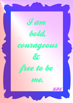 I am bold, courageous & free to be me!   Loves pure light