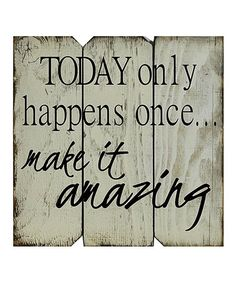 This White & Black 'Today Only Happens Once Make It Amazing' Wall Art is perfect! #zulilyfinds