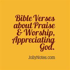 Bible Verses & Quotes About Praise & Worship, Gratitude, Praising & Worshiping God, Appreciating God, Blessing God, Thanking God, Thankfulness, Gratefulness, Thanks | JollyNotes.com