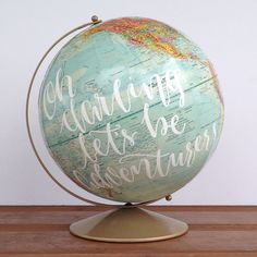 Oh darling, lets be adventurers! I have hand painted this saying on a 12 inch vintage globe. Perfect for the travel enthusiast, globe trotter,