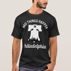 Bad Things Happen in Philadelphia Quoted from Trum T-Shirt #trumpsucks #TrumpProtest #TrumpetPlayer , back to school, aesthetic wallpaper, y2k fashion