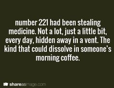 Prompt -- number 221 had been stealing medicine. not a lot, just a little bit every day, hidden away in a vent. the kind that could dissolve in someone's morning coffee Creative Writing Prompts, Cool Writing, Writing Help, Writing A Book, Writing Tips, Better Writing, Writing Challenge, Fiction Writing, Dialogue Prompts