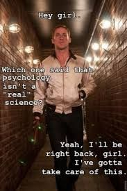 Ryan Gosling Psychology Meme @Courtney Baker Baker Baker Webber :)) Ok not the biggest Ryan Fan however defiantly love psychology! ;)