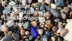 Petoskey isn't the only stone on the beach, and the Lake Michigan shoreline from South Haven to St. Joseph offers wonderful stones for rock collectors. Here are the names of some of those commonly found on Southwest Michigan beaches. Thanks to Patti Oakland of Seaswept Designs in Kalamazoo for identifying the stones and sharing her collections.