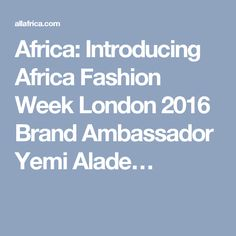 Africa: Introducing Africa Fashion Week London 2016 Brand Ambassador Yemi Alade…