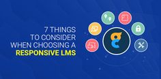 7 Things to Consider When Choosing a Responsive LMS!