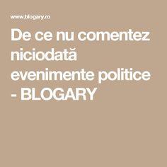De ce nu comentez niciodată evenimente politice - BLOGARY