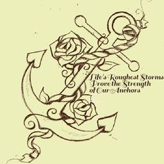 """Life's Roughest Storms Prove The Strength Of Our Anchors"""