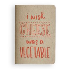 I wish cheese was a vegetable notebook
