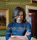 Chasing light : Michelle Obama through the lens of a White House photographer / Amanda Lucidon