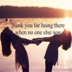 Thank You For Being There When No One Else Was quotes quote friends best friends bff friendship quotes true friends